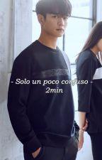 ¿Amor o confusión? - 2min by chu_mins