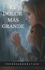 El Dolor Más Grande by TheOneAndOnly440