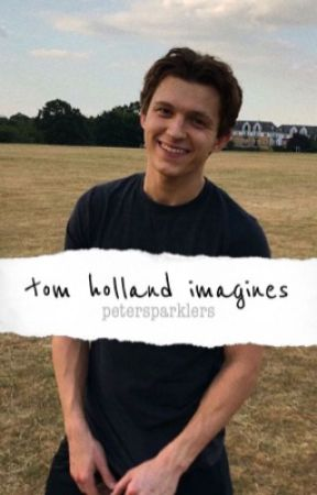 tom holland imagines ♡ - Jealousy | Tom Holland [smut