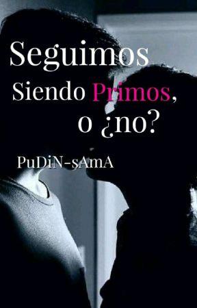 Seguimos Siendo Primos, O No? (Yaoi/BL). by PuDiN-sAmA