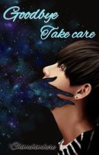 Goodbye Take Care | K.TH | {Complete } by ChimChimHere
