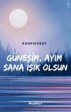 Güneşim, Ayım Sana Işık Olsun by exoficfest