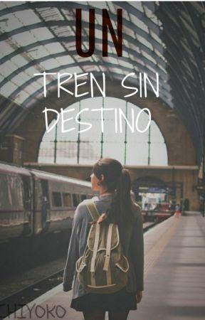 Un Tren Sin Destino by LizChiyokoY