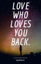 Love Who Loves You Back. -Kandy- by tyj0dun