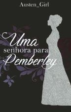 Uma Senhora Para Pemberley - Orgulho e Preconceito by Austen_Girl