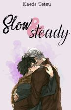 Slow & Steady by KaedeTe