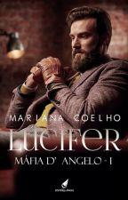 Lúcifer - Máfia D'Angelo - Livro I by MarianaCoelho95