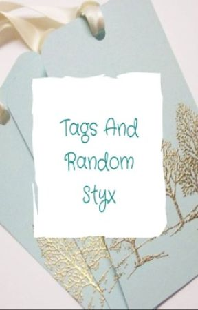 Tags and Random Styx by braingirlhere