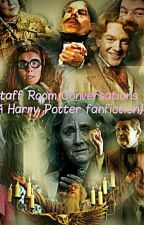 Staff Room Conversations  (A Harry Potter fanfiction) by annoyed_aro