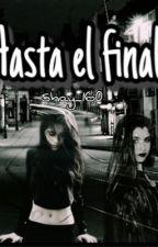Hasta el final (Camren G!P) by shay_160