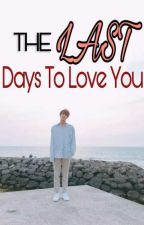 The Last Days To Love You by myonlyjhope