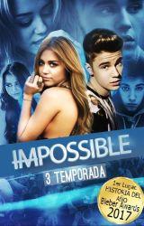 ImPossible ღ [3º Temporada] - [נusтιи вιeвeя&тu] by ItsGoBieber