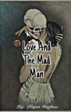 Love & The Mad Man (Poems) by insanenajee83