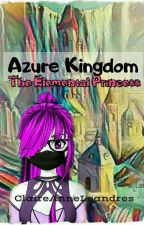 Azure Kingdom: The Elemental Princess by ClaireAnneLeandres