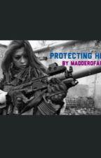 Protecting Him by MadderOfAFact