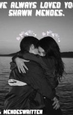 I've always loved you. Shawn Mendes. by mendeswritten