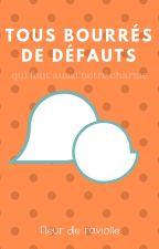 Tous bourrés de défauts by FleurDeRaviolle