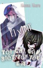 [EJ x Jeff] Tôi chỉ cần biết tôi yêu em... by Akuma----Akuro