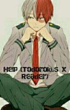 HELP (Todoroki.S X Reader) by Hana_nerd