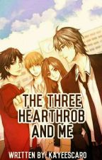 The Three Hearthrob And Me (COMPLETED) by kayeescaro
