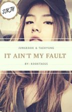 Ain't My Fault by KooktaeGS