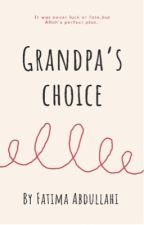Grandpa's Choice |✔️ by fatima_zahra15