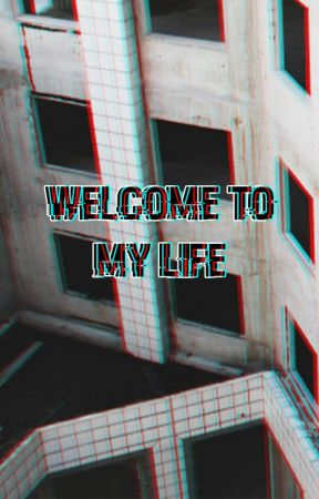 Welcome to my life by jinkxsed