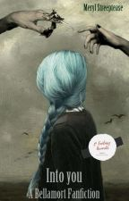Into you: A Bellamort fanfiction (Bellatrix & Voldemort) by MerylStreeptease
