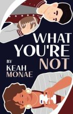 What You're Not   ✔ by KemyLovee