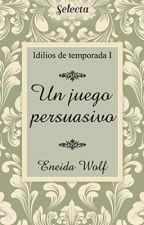 Un Juego Persuasivo {I} by EneidaWolf