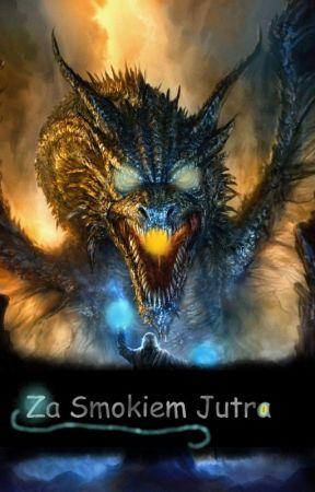 """My Dragon ,,Za Smokiem Jutra"""" [PL] Cz.I by AshleyTheDemon"""