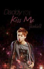 Daddy, kiss me //Jikook ~+18 by jikookie12