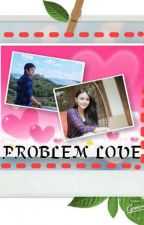 Problem love by Anisa2104