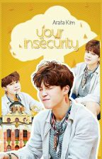 YOUR INSECURITY by ArataKim