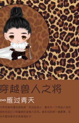 Đọc truyện Xuyên việt Thú Nhân chi Tướng - Nhạn qua Thanh Thiên