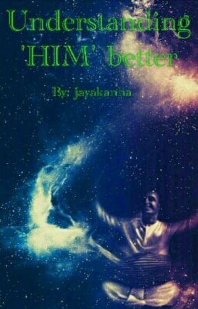 UNDERSTANDING HIM BETTER by jayakanha