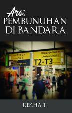 Ars : Pembunuhan di Bandara (Seri ke-1) by rekhawriter