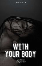 With Your Body by Aniwilla