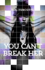 You Can't Break Her by TSTurcotte