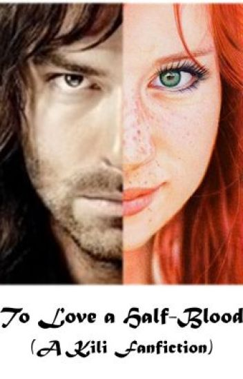 To Love a Half-Blood (A Kili Fanfic)