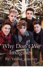 Why Don't We imagines //request are open by yaisha_gouchey