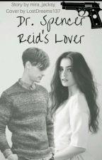 Dr. Spencer Reid's Lover ❤ by mira_jacksy