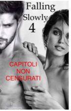 Falling Slowly 4 ~ Capitoli Non Censurati  by ItisjustmeAmy