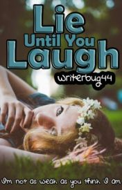 Lie Until You Laugh by writerbug44