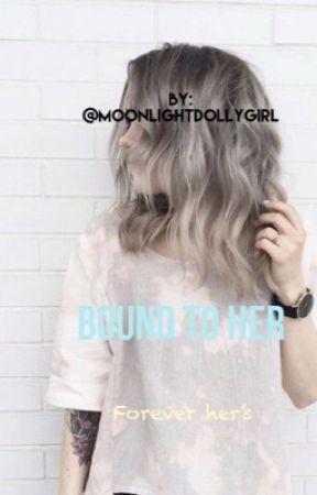 Bound To Her || Watty's 2017 by thatxonexswitchx