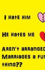 I hate him. He hates me. Aren't arranged marriages a funny thing? by MourningSun