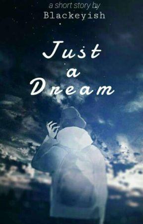Just A Dream [ One-Shot ] by Blackeyish