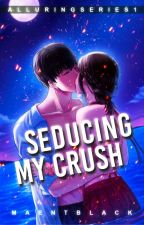 Seducing my Crush [On Going] by tricialiciouz