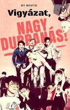 /NAGY DURRANÁS /HUNGARIAN STORY >BIGBANG< By:Bestie by ZsfiaSpringenszeisz