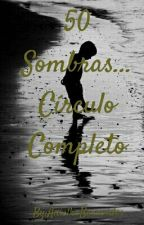 50 Sombras... Círculo Completo  by AnielkaBenavides